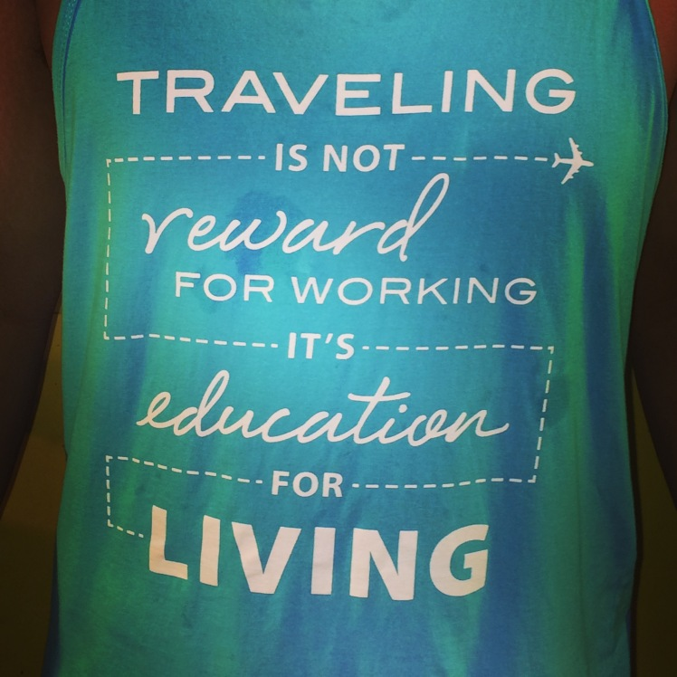 Traveling is not reward for working, it's education for living!
